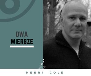Henri Cole dwa wiersze
