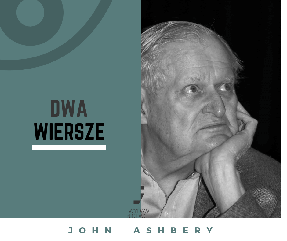 John Ashbery  Dwa wiersze