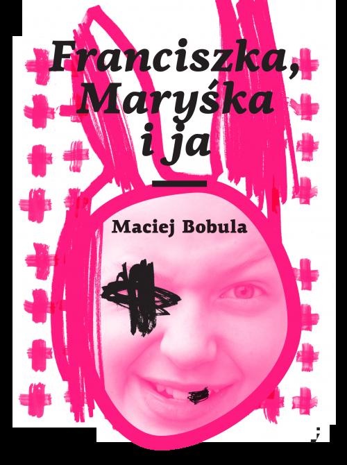 Maciej Bobula Franciszka, Maryśka i ja