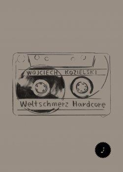 Wojciech Kozielski Weltschmerz Hardcore